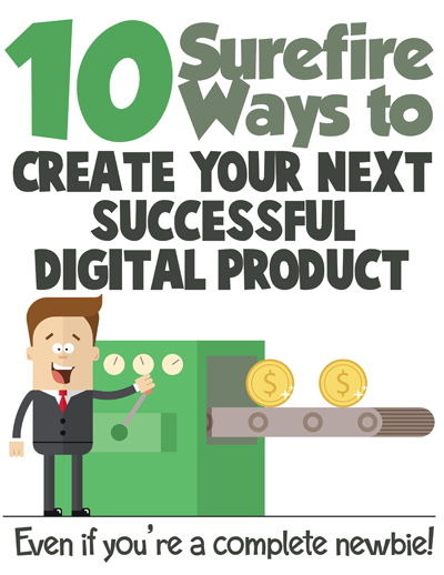 10 Surefire Ways To Create Your Next Successful Digital Product